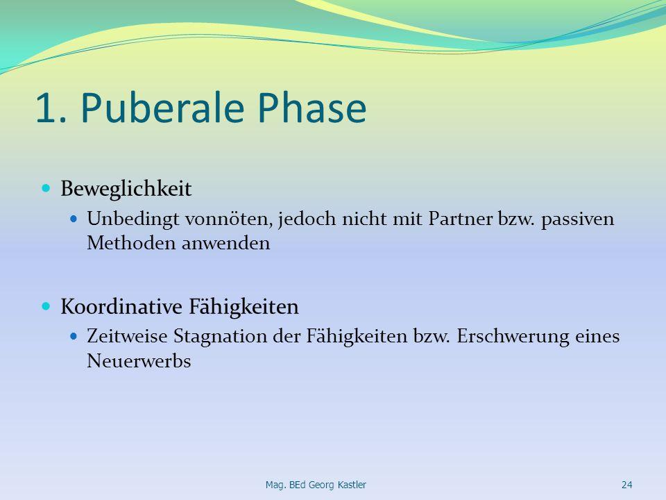 1. Puberale Phase Beweglichkeit Unbedingt vonnöten, jedoch nicht mit Partner bzw. passiven Methoden anwenden Koordinative Fähigkeiten Zeitweise Stagna