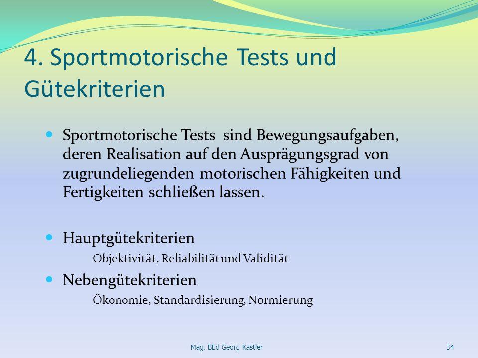 4. Sportmotorische Tests und Gütekriterien Sportmotorische Tests sind Bewegungsaufgaben, deren Realisation auf den Ausprägungsgrad von zugrundeliegend