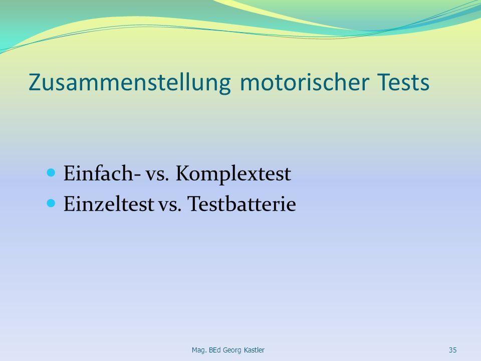 Zusammenstellung motorischer Tests Einfach- vs. Komplextest Einzeltest vs. Testbatterie Mag. BEd Georg Kastler35
