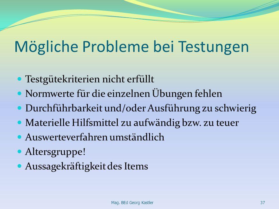 Mögliche Probleme bei Testungen Testgütekriterien nicht erfüllt Normwerte für die einzelnen Übungen fehlen Durchführbarkeit und/oder Ausführung zu sch