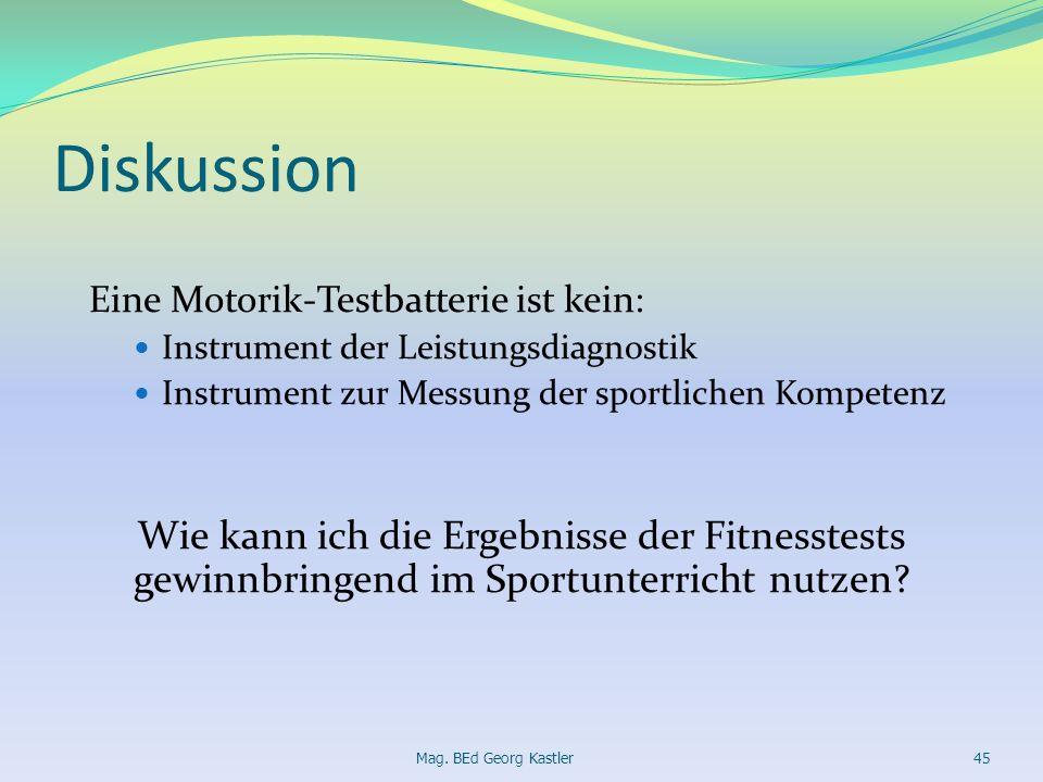 Diskussion Eine Motorik-Testbatterie ist kein: Instrument der Leistungsdiagnostik Instrument zur Messung der sportlichen Kompetenz Wie kann ich die Er