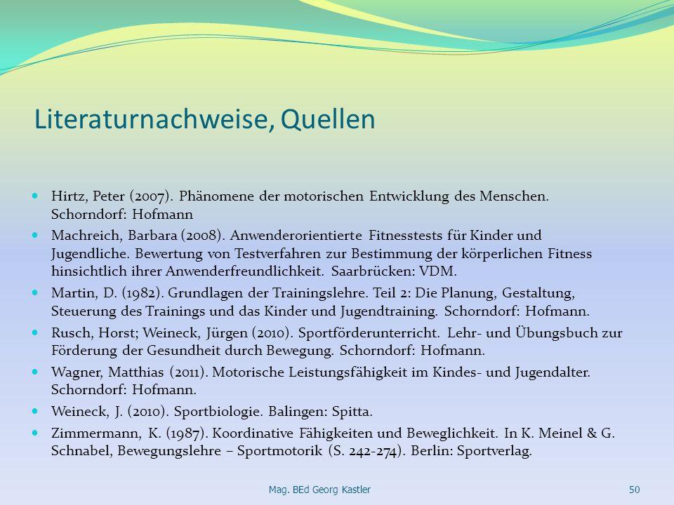 Literaturnachweise, Quellen Hirtz, Peter (2007). Phänomene der motorischen Entwicklung des Menschen. Schorndorf: Hofmann Machreich, Barbara (2008). An