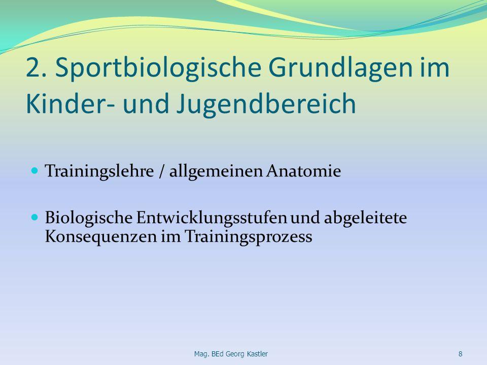 2. Sportbiologische Grundlagen im Kinder- und Jugendbereich Trainingslehre / allgemeinen Anatomie Biologische Entwicklungsstufen und abgeleitete Konse
