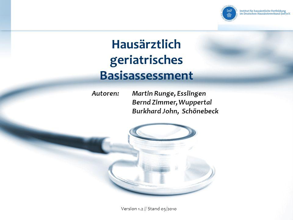 Hausärztlich geriatrisches Basisassessment Version 1.2 // Stand 05/2010 Autoren:Martin Runge, Esslingen Bernd Zimmer, Wuppertal Burkhard John, Schöneb