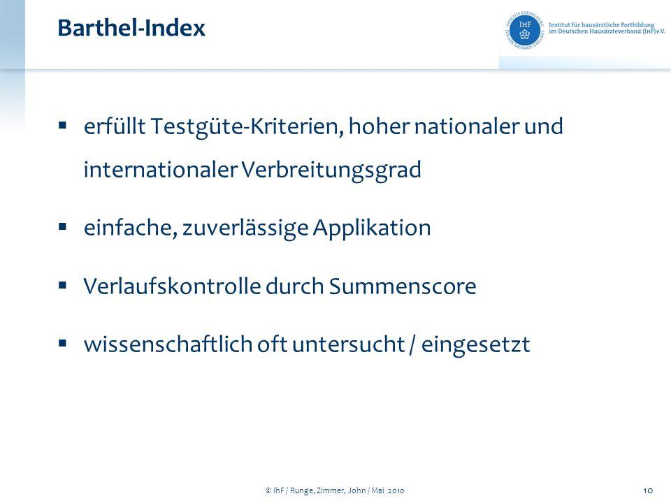 © IhF / Runge, Zimmer, John / Mai 2010 10 Barthel-Index erfüllt Testgüte-Kriterien, hoher nationaler und internationaler Verbreitungsgrad einfache, zu