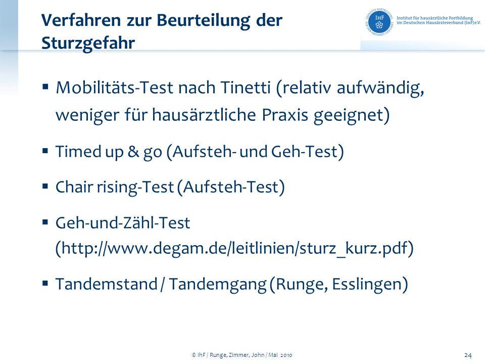 © IhF / Runge, Zimmer, John / Mai 2010 24 Verfahren zur Beurteilung der Sturzgefahr Mobilitäts-Test nach Tinetti (relativ aufwändig, weniger für hausä