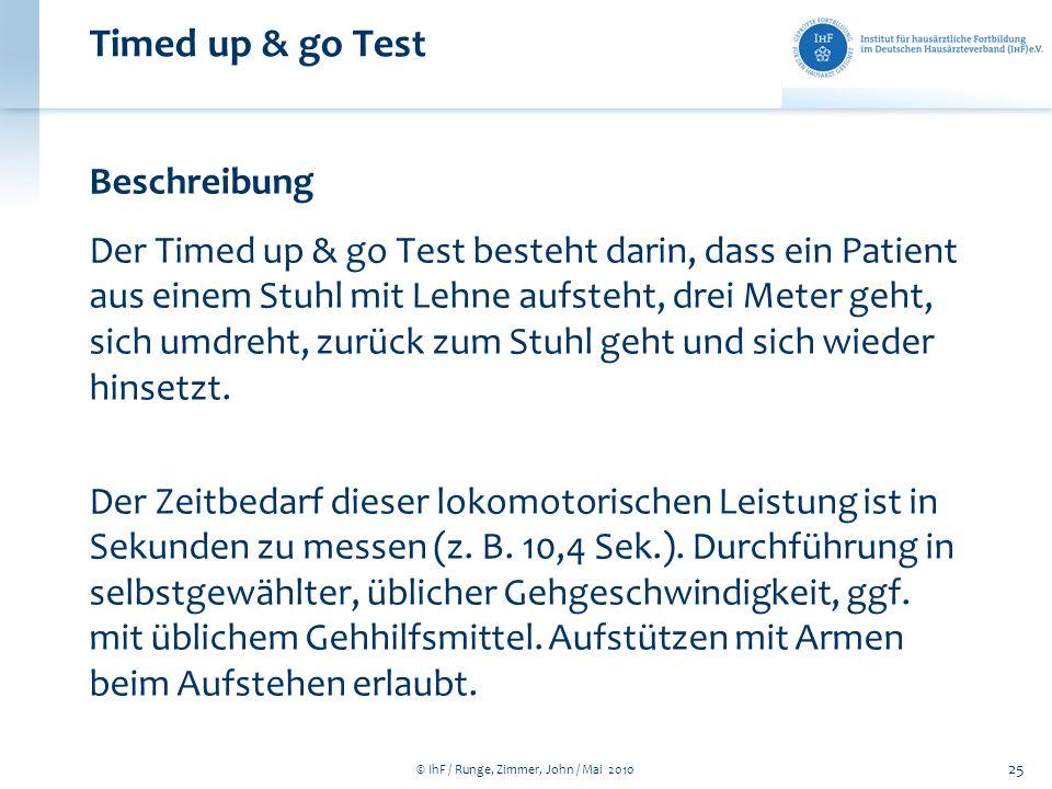 © IhF / Runge, Zimmer, John / Mai 2010 25 Timed up & go Test Beschreibung Der Timed up & go Test besteht darin, dass ein Patient aus einem Stuhl mit L