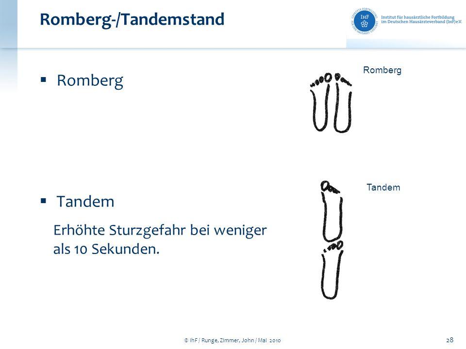 © IhF / Runge, Zimmer, John / Mai 2010 28 Romberg Tandem Romberg-/Tandemstand Romberg Tandem Erhöhte Sturzgefahr bei weniger als 10 Sekunden.
