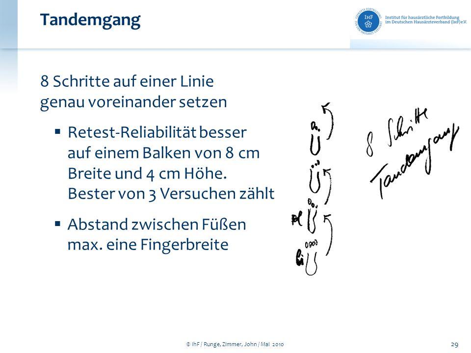 © IhF / Runge, Zimmer, John / Mai 2010 29 Tandemgang 8 Schritte auf einer Linie genau voreinander setzen Retest-Reliabilität besser auf einem Balken v