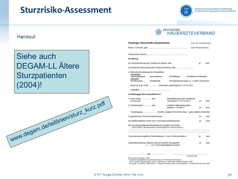 © IhF / Runge, Zimmer, John / Mai 2010 30 Sturzrisiko-Assessment Handout Siehe auch DEGAM-LL Ältere Sturzpatienten (2004)! www.degam.de/leitlinien/stu