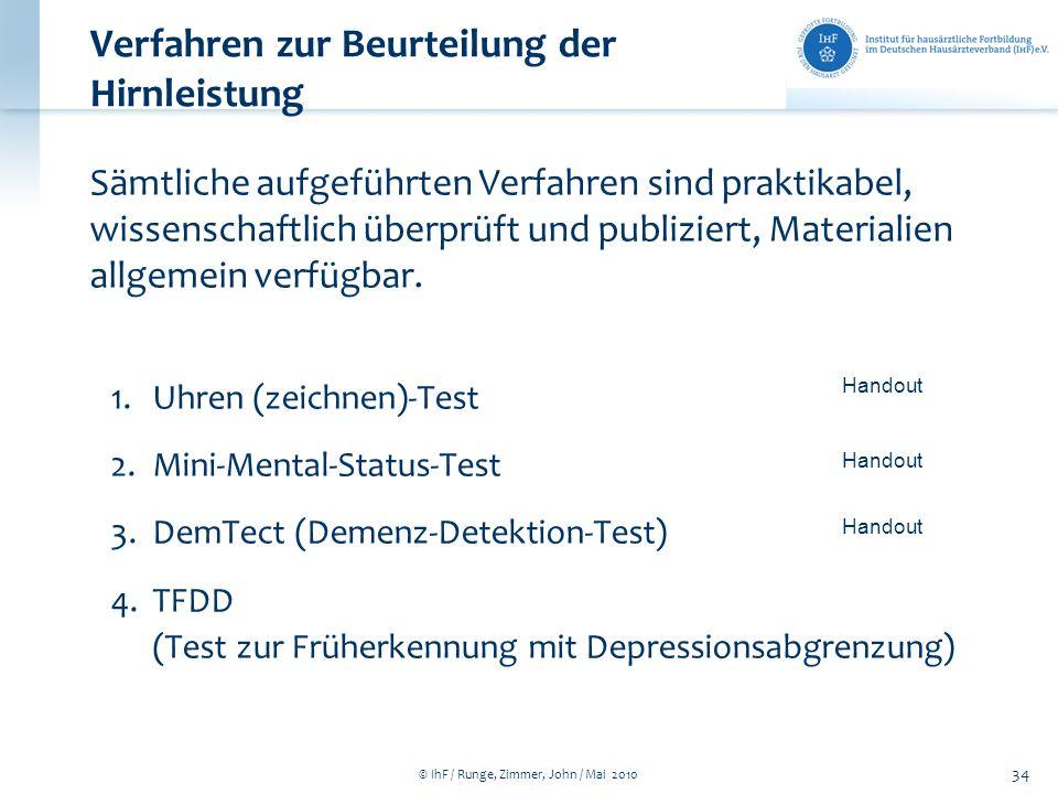 © IhF / Runge, Zimmer, John / Mai 2010 34 Verfahren zur Beurteilung der Hirnleistung Sämtliche aufgeführten Verfahren sind praktikabel, wissenschaftli