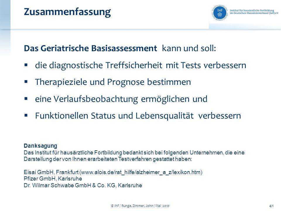 © IhF / Runge, Zimmer, John / Mai 2010 41 Zusammenfassung Das Geriatrische Basisassessment kann und soll: die diagnostische Treffsicherheit mit Tests