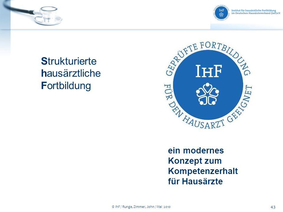 © IhF / Runge, Zimmer, John / Mai 2010 43 Strukturierte hausärztliche Fortbildung ein modernes Konzept zum Kompetenzerhalt für Hausärzte