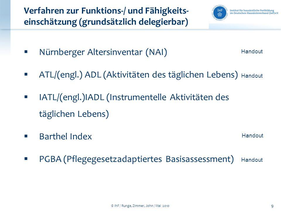© IhF / Runge, Zimmer, John / Mai 2010 9 Verfahren zur Funktions-/ und Fähigkeits- einschätzung (grundsätzlich delegierbar) Nürnberger Altersinventar