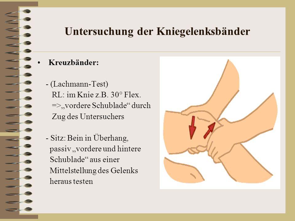 Untersuchung der Kniegelenksbänder Kreuzbänder: - (Lachmann-Test) RL: im Knie z.B. 30° Flex. =>vordere Schublade durch Zug des Untersuchers - Sitz: Be