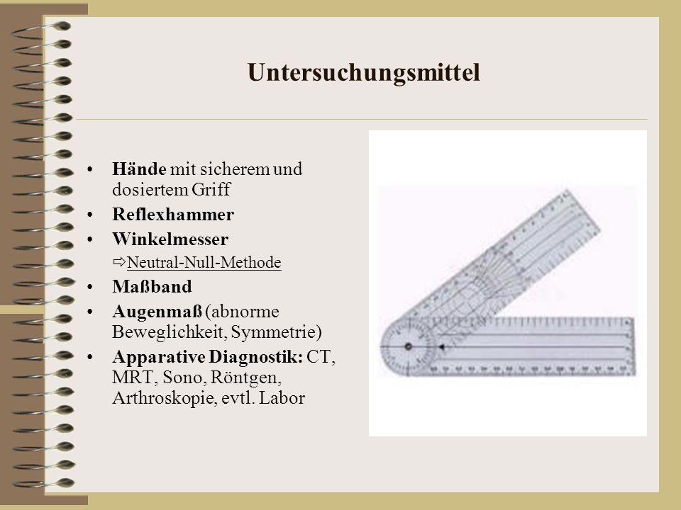 Untersuchungsmittel Hände mit sicherem und dosiertem Griff Reflexhammer Winkelmesser Neutral-Null-Methode Maßband Augenmaß (abnorme Beweglichkeit, Sym