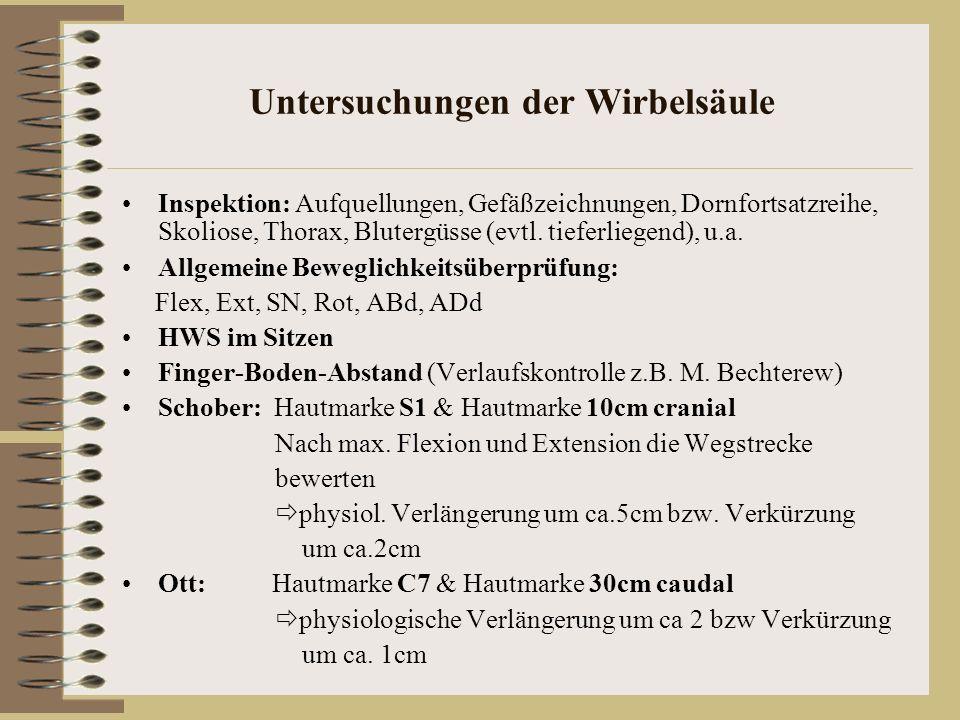Untersuchungen der Wirbelsäule Inspektion: Aufquellungen, Gefäßzeichnungen, Dornfortsatzreihe, Skoliose, Thorax, Blutergüsse (evtl. tieferliegend), u.