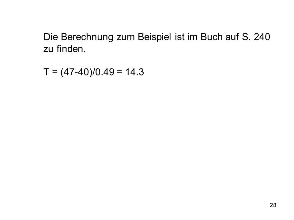 28 Die Berechnung zum Beispiel ist im Buch auf S. 240 zu finden. T = (47-40)/0.49 = 14.3