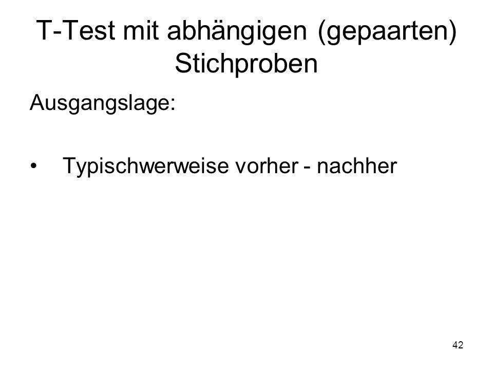 42 T-Test mit abhängigen (gepaarten) Stichproben Ausgangslage: Typischwerweise vorher - nachher