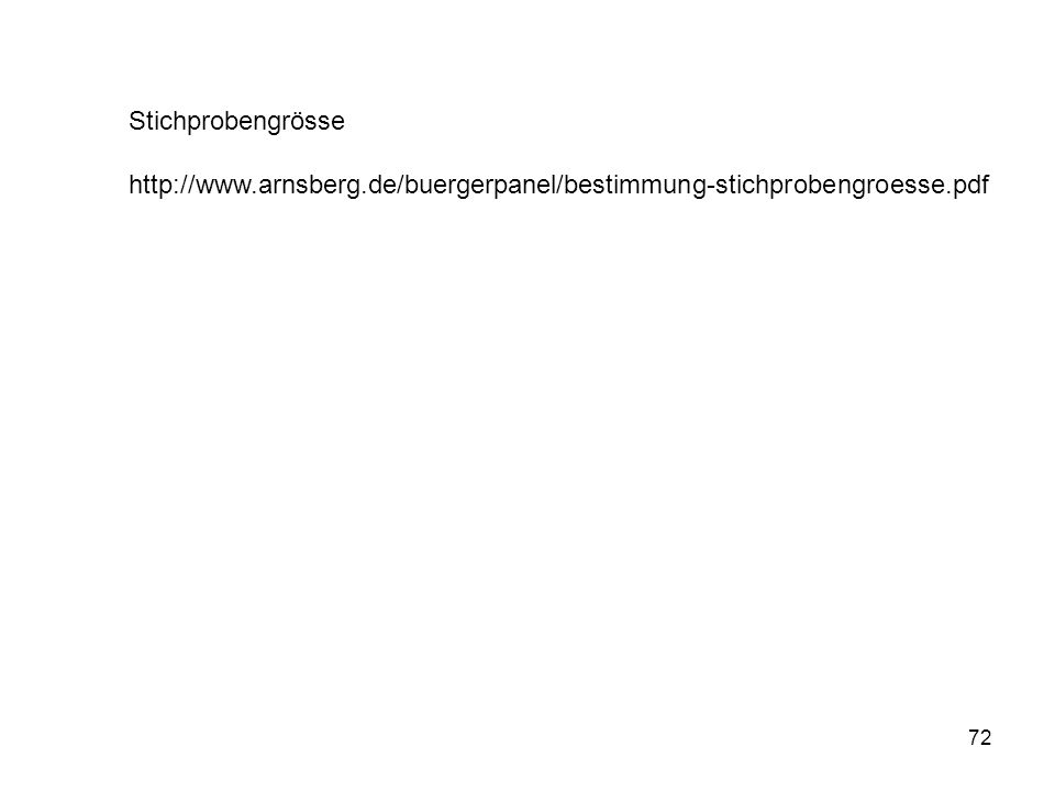 72 Stichprobengrösse http://www.arnsberg.de/buergerpanel/bestimmung-stichprobengroesse.pdf