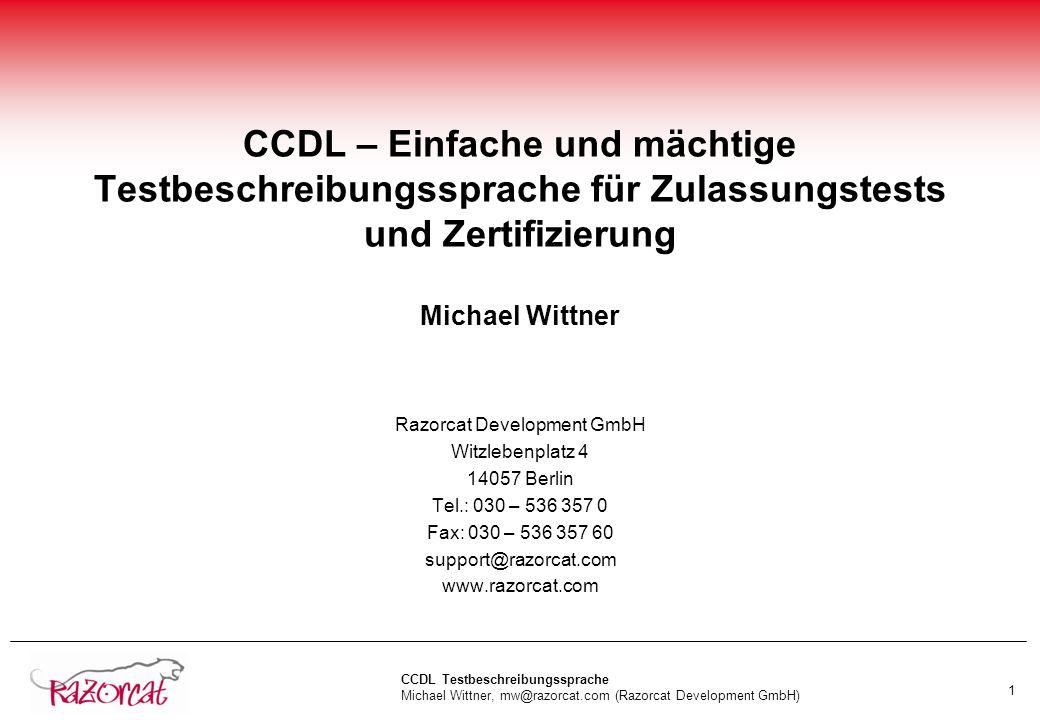 CCDL Testbeschreibungssprache Michael Wittner, mw@razorcat.com (Razorcat Development GmbH) 1 CCDL – Einfache und mächtige Testbeschreibungssprache für