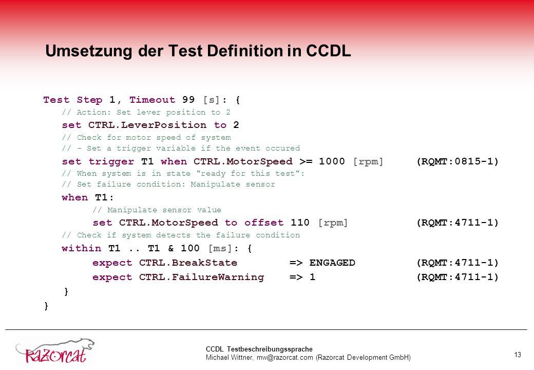 CCDL Testbeschreibungssprache Michael Wittner, mw@razorcat.com (Razorcat Development GmbH) 13 Umsetzung der Test Definition in CCDL Test Step 1, Timeo