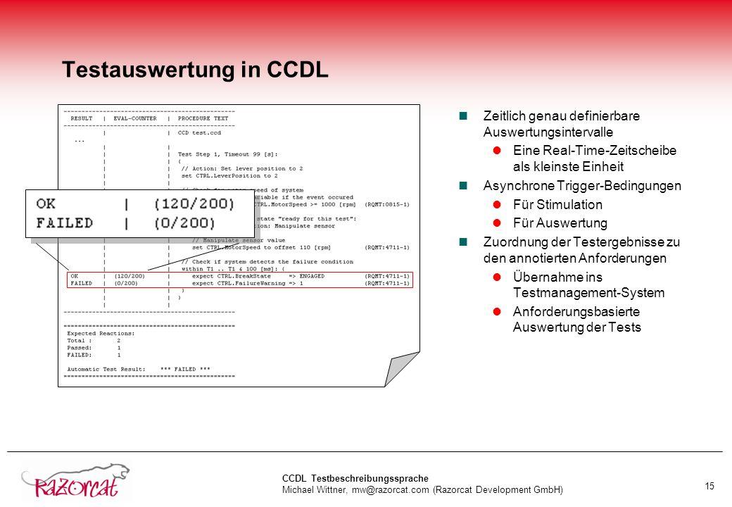 CCDL Testbeschreibungssprache Michael Wittner, mw@razorcat.com (Razorcat Development GmbH) 15 Testauswertung in CCDL nZeitlich genau definierbare Ausw