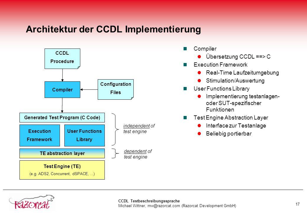 CCDL Testbeschreibungssprache Michael Wittner, mw@razorcat.com (Razorcat Development GmbH) 17 Architektur der CCDL Implementierung nCompiler lÜbersetz