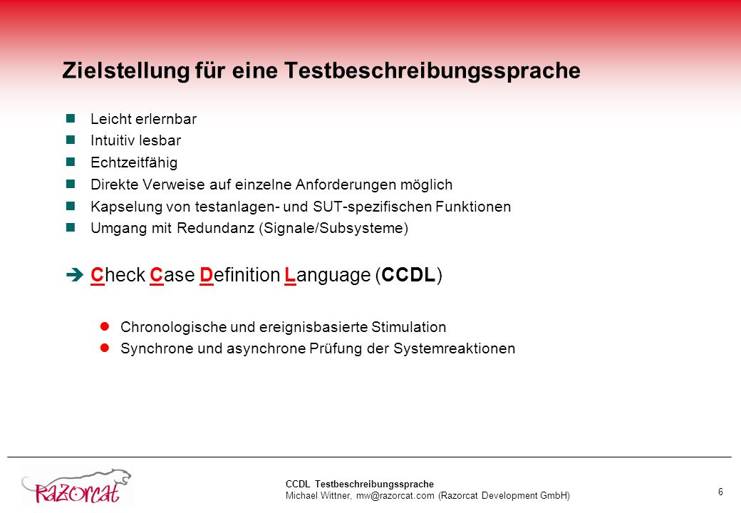 CCDL Testbeschreibungssprache Michael Wittner, mw@razorcat.com (Razorcat Development GmbH) 6 Zielstellung für eine Testbeschreibungssprache nLeicht er