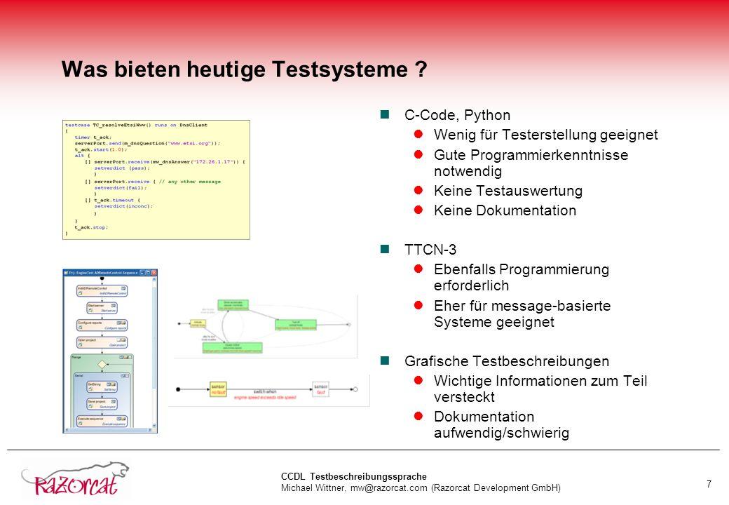 CCDL Testbeschreibungssprache Michael Wittner, mw@razorcat.com (Razorcat Development GmbH) 7 Was bieten heutige Testsysteme ? nC-Code, Python lWenig f