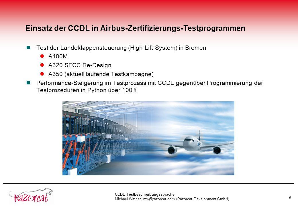 CCDL Testbeschreibungssprache Michael Wittner, mw@razorcat.com (Razorcat Development GmbH) 9 Einsatz der CCDL in Airbus-Zertifizierungs-Testprogrammen