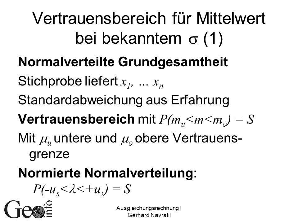 Ausgleichungsrechnung I Gerhard Navratil Vertrauensbereich für Mittelwert bei bekanntem (1) Normalverteilte Grundgesamtheit Stichprobe liefert x 1, …