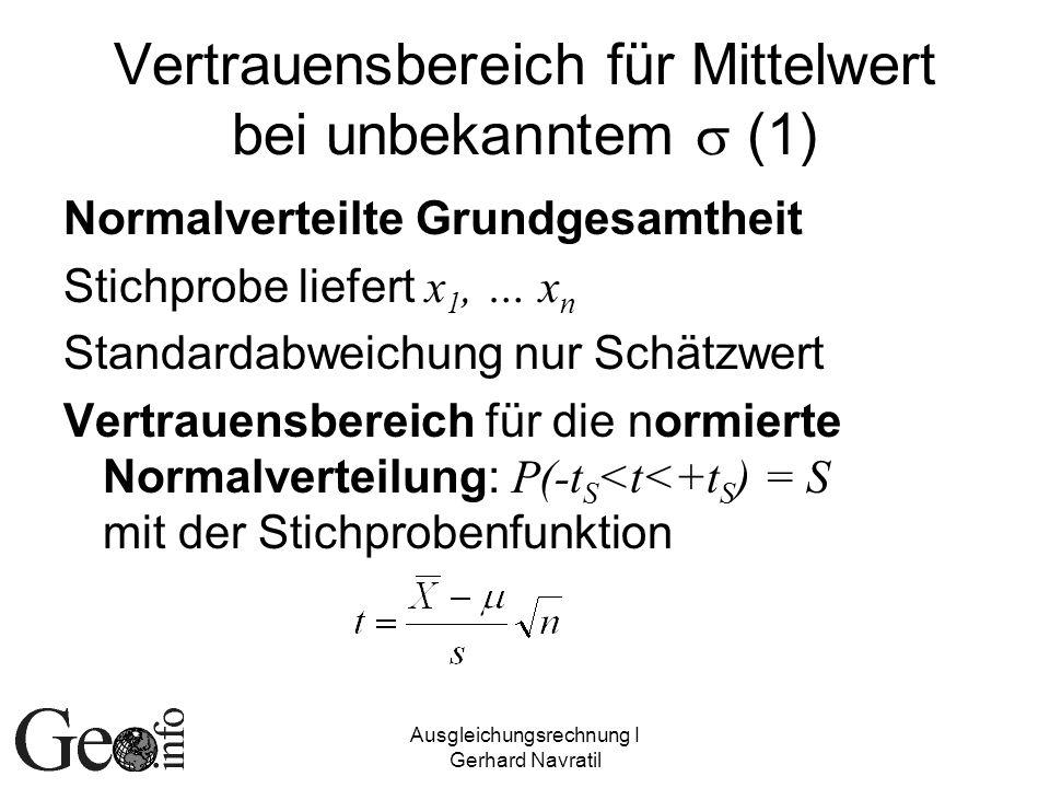 Ausgleichungsrechnung I Gerhard Navratil Vertrauensbereich für Mittelwert bei unbekanntem (1) Normalverteilte Grundgesamtheit Stichprobe liefert x 1,