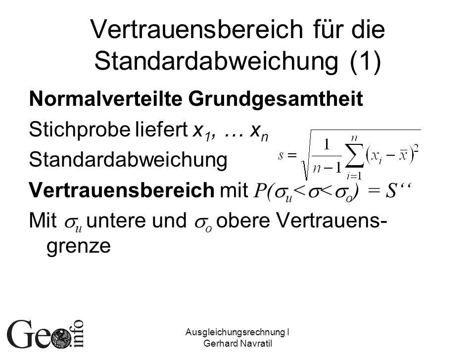 Ausgleichungsrechnung I Gerhard Navratil Vertrauensbereich für die Standardabweichung (1) Normalverteilte Grundgesamtheit Stichprobe liefert x 1, … x