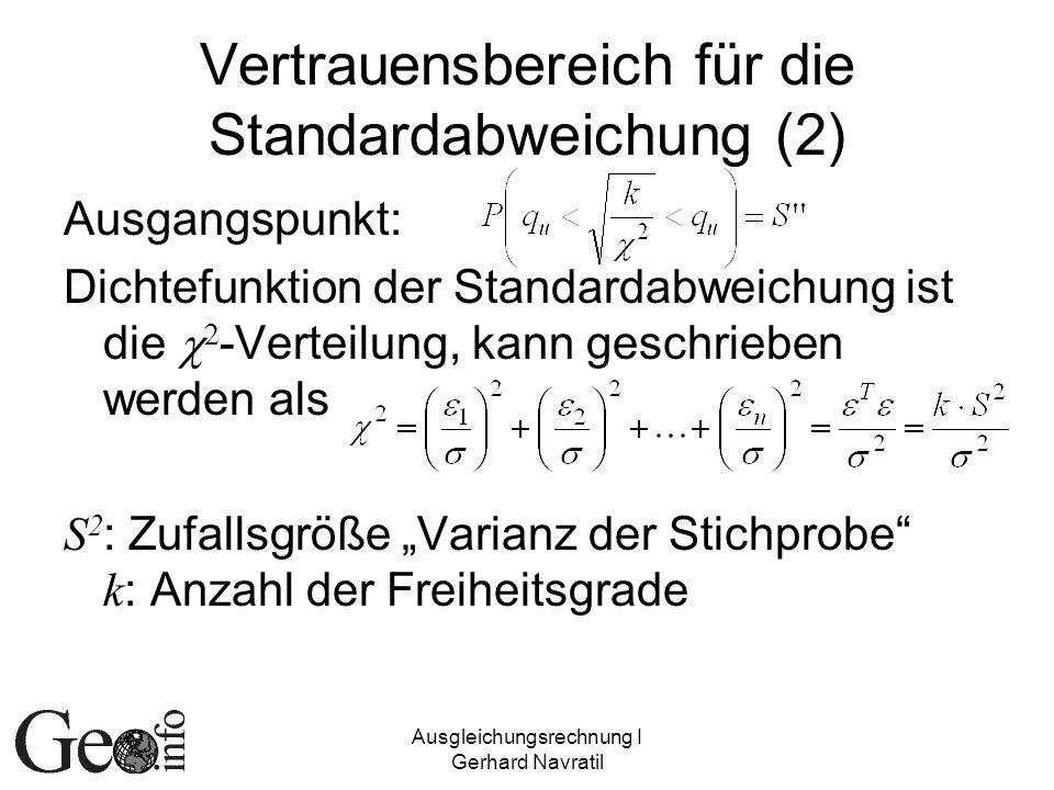 Ausgleichungsrechnung I Gerhard Navratil Vertrauensbereich für die Standardabweichung (2) Ausgangspunkt: Dichtefunktion der Standardabweichung ist die