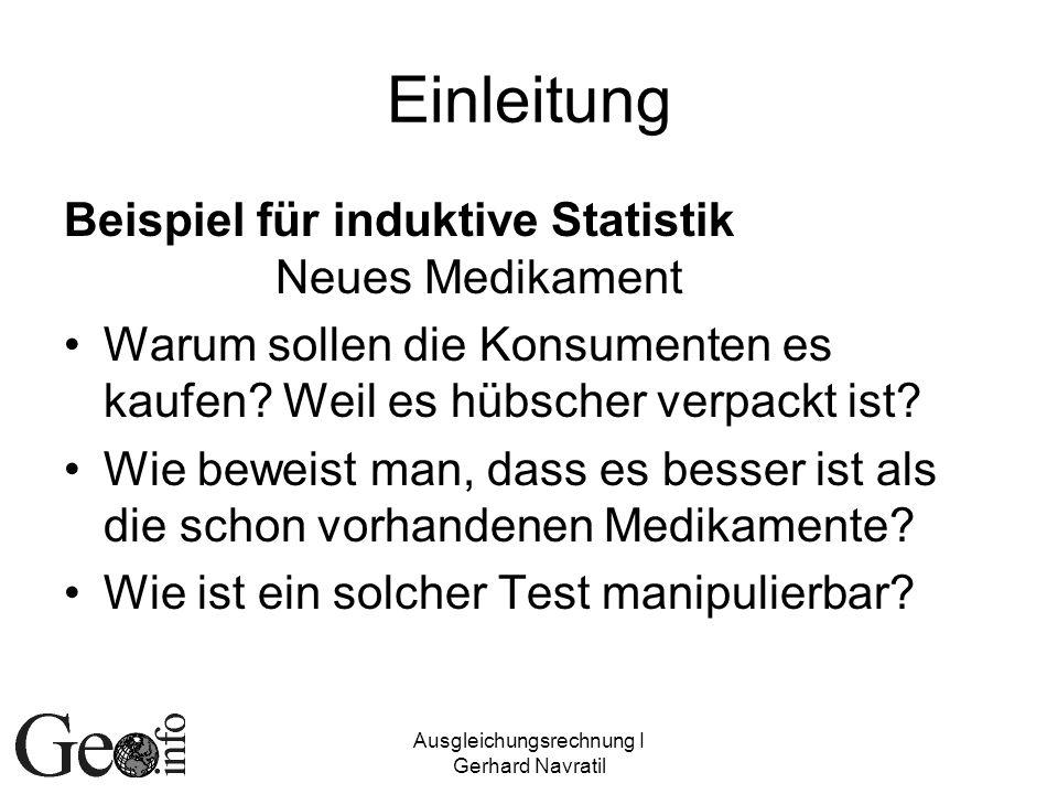 Ausgleichungsrechnung I Gerhard Navratil Einleitung Beispiel für induktive Statistik Neues Medikament Warum sollen die Konsumenten es kaufen? Weil es