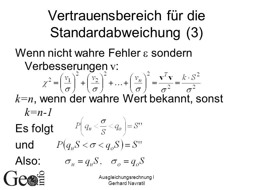 Ausgleichungsrechnung I Gerhard Navratil Vertrauensbereich für die Standardabweichung (3) Wenn nicht wahre Fehler sondern Verbesserungen v : k=n, wenn