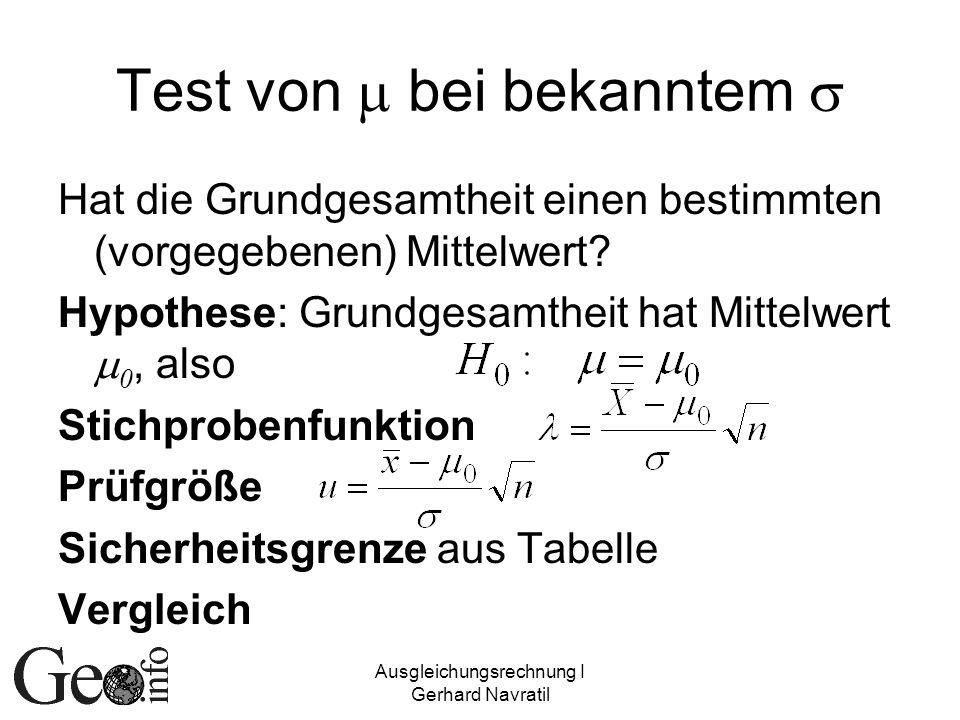 Ausgleichungsrechnung I Gerhard Navratil Test von bei bekanntem Hat die Grundgesamtheit einen bestimmten (vorgegebenen) Mittelwert? Hypothese: Grundge