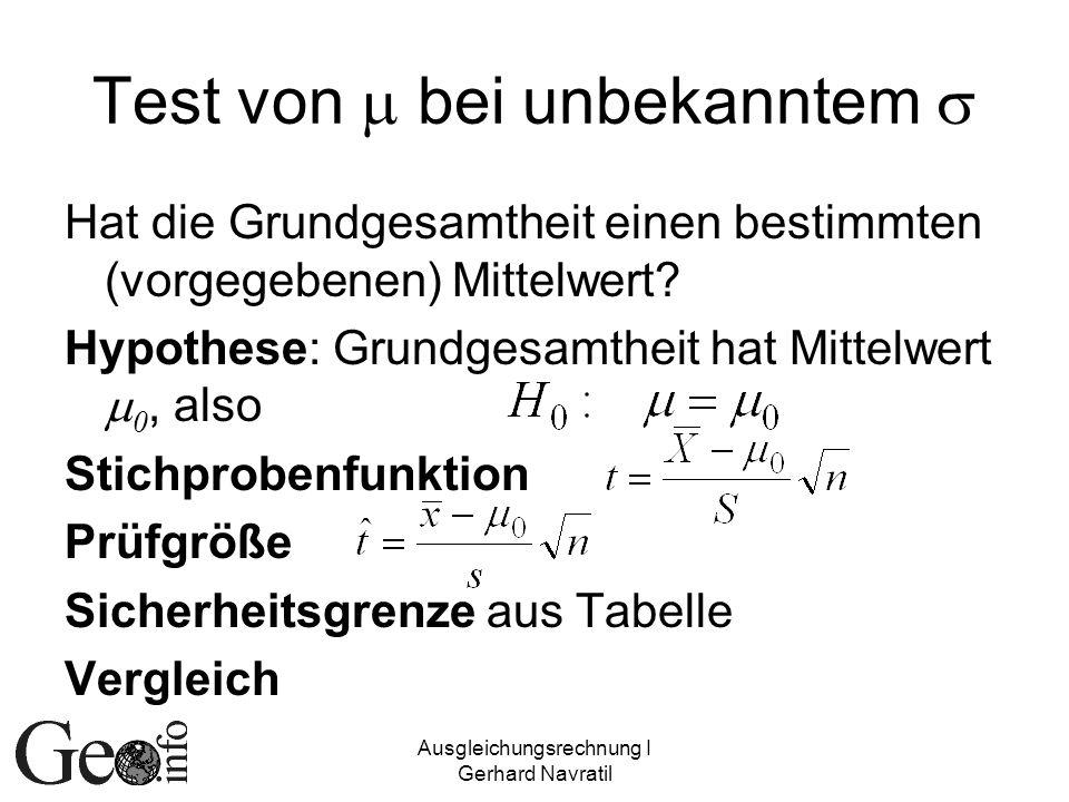 Ausgleichungsrechnung I Gerhard Navratil Test von bei unbekanntem Hat die Grundgesamtheit einen bestimmten (vorgegebenen) Mittelwert? Hypothese: Grund