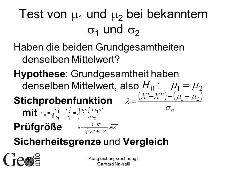 Ausgleichungsrechnung I Gerhard Navratil Test von 1 und 2 bei bekanntem 1 und 2 Haben die beiden Grundgesamtheiten denselben Mittelwert? Hypothese: Gr