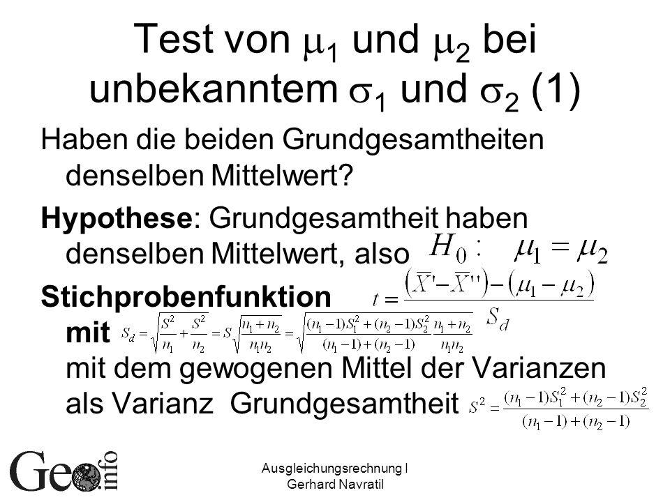 Ausgleichungsrechnung I Gerhard Navratil Test von 1 und 2 bei unbekanntem 1 und 2 (1) Haben die beiden Grundgesamtheiten denselben Mittelwert? Hypothe