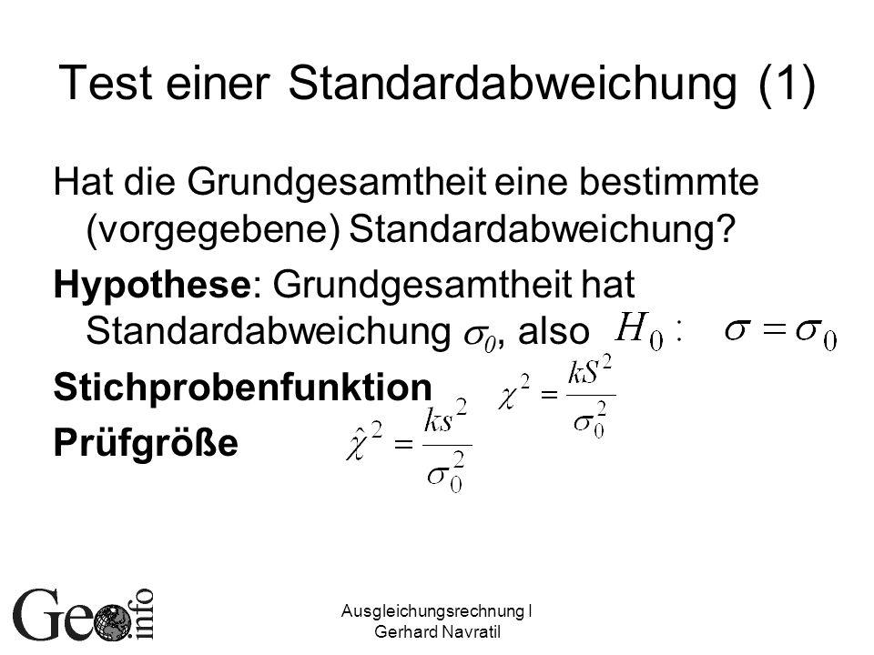 Ausgleichungsrechnung I Gerhard Navratil Test einer Standardabweichung (1) Hat die Grundgesamtheit eine bestimmte (vorgegebene) Standardabweichung? Hy