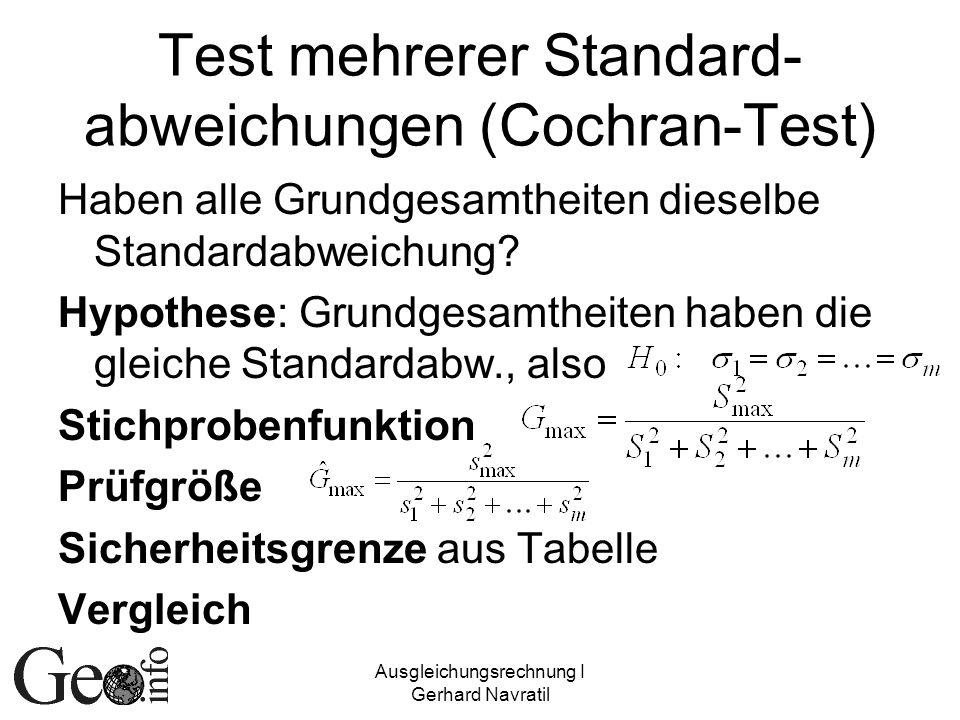 Ausgleichungsrechnung I Gerhard Navratil Test mehrerer Standard- abweichungen (Cochran-Test) Haben alle Grundgesamtheiten dieselbe Standardabweichung?