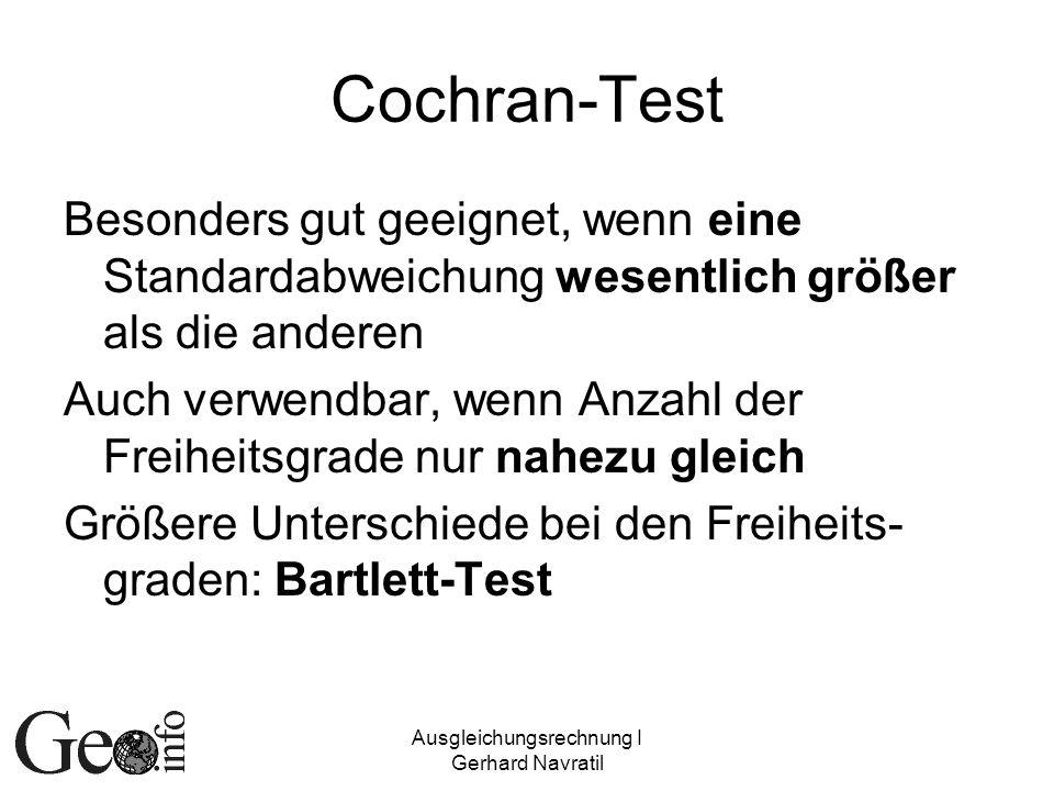 Ausgleichungsrechnung I Gerhard Navratil Cochran-Test Besonders gut geeignet, wenn eine Standardabweichung wesentlich größer als die anderen Auch verw