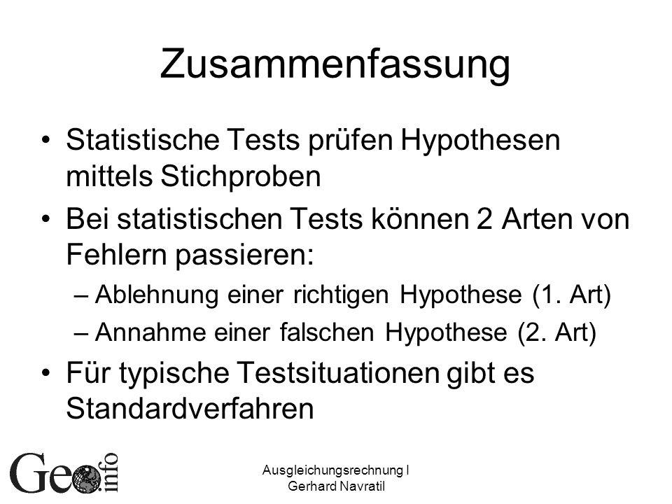 Ausgleichungsrechnung I Gerhard Navratil Zusammenfassung Statistische Tests prüfen Hypothesen mittels Stichproben Bei statistischen Tests können 2 Art