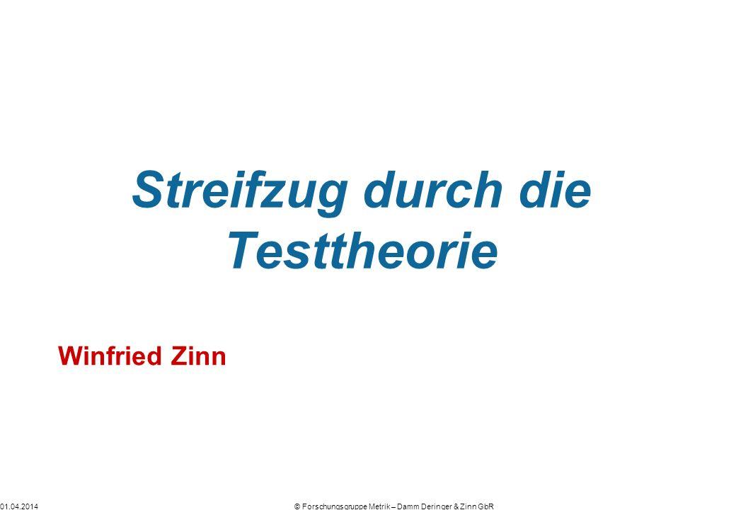 01.04.2014© Forschungsgruppe Metrik – Damm Deringer & Zinn GbR Streifzug durch die Testtheorie Winfried Zinn