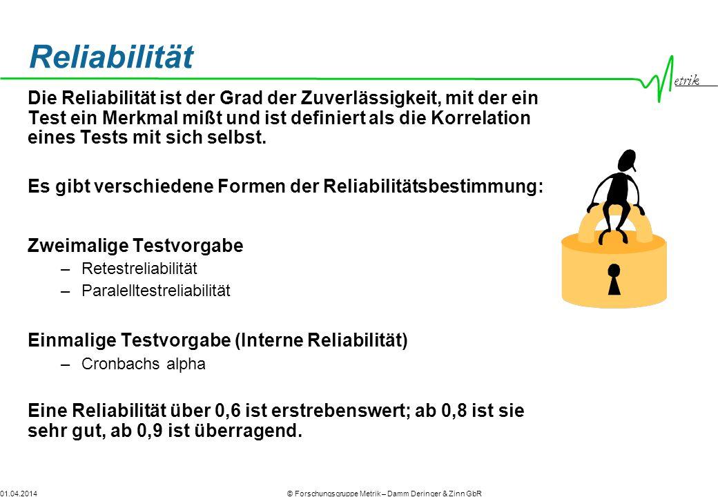 etrik © Forschungsgruppe Metrik – Damm Deringer & Zinn GbR01.04.2014 Reliabilität Die Reliabilität ist der Grad der Zuverlässigkeit, mit der ein Test