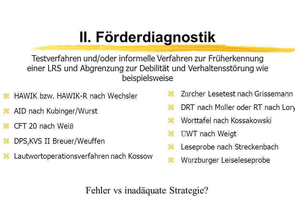 II. Förderdiagnostik zHAWIK bzw. HAWIK-R nach Wechsler zAID nach Kubinger/Wurst CFT 20 nach Wei ß zDPS,KVS II Breuer/Weuffen zLautwortoperationsverfah