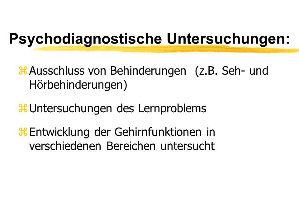 Psychodiagnostische Untersuchungen: zAusschluss von Behinderungen (z.B. Seh- und Hörbehinderungen) zUntersuchungen des Lernproblems zEntwicklung der G