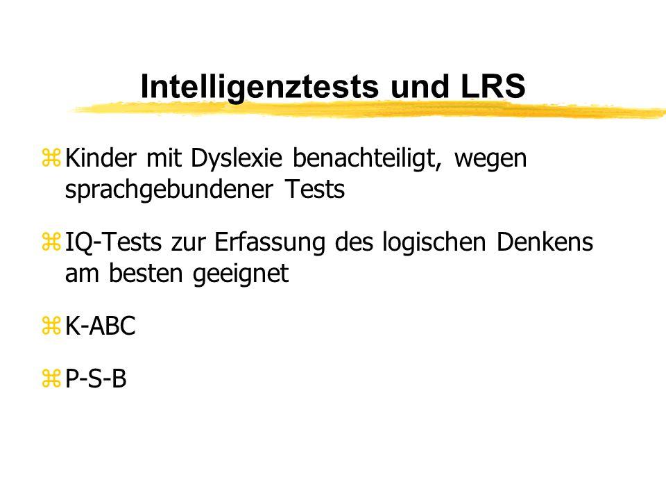Intelligenztests und LRS zKinder mit Dyslexie benachteiligt, wegen sprachgebundener Tests zIQ-Tests zur Erfassung des logischen Denkens am besten geei